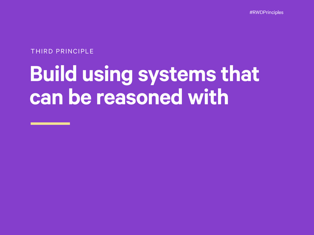 #RWDPrinciples THIRD PRINCIPLE Build using syst...