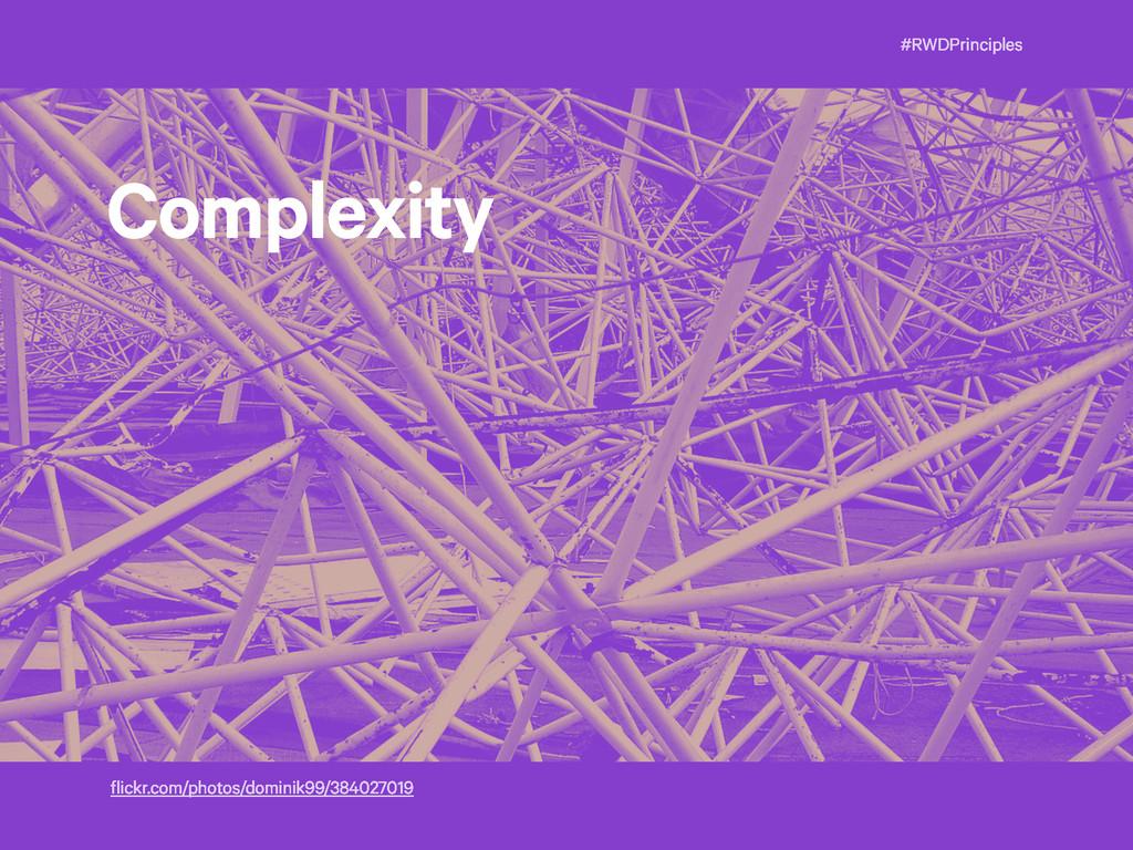 #RWDPrinciples Complexity flickr.com/photos/dom...