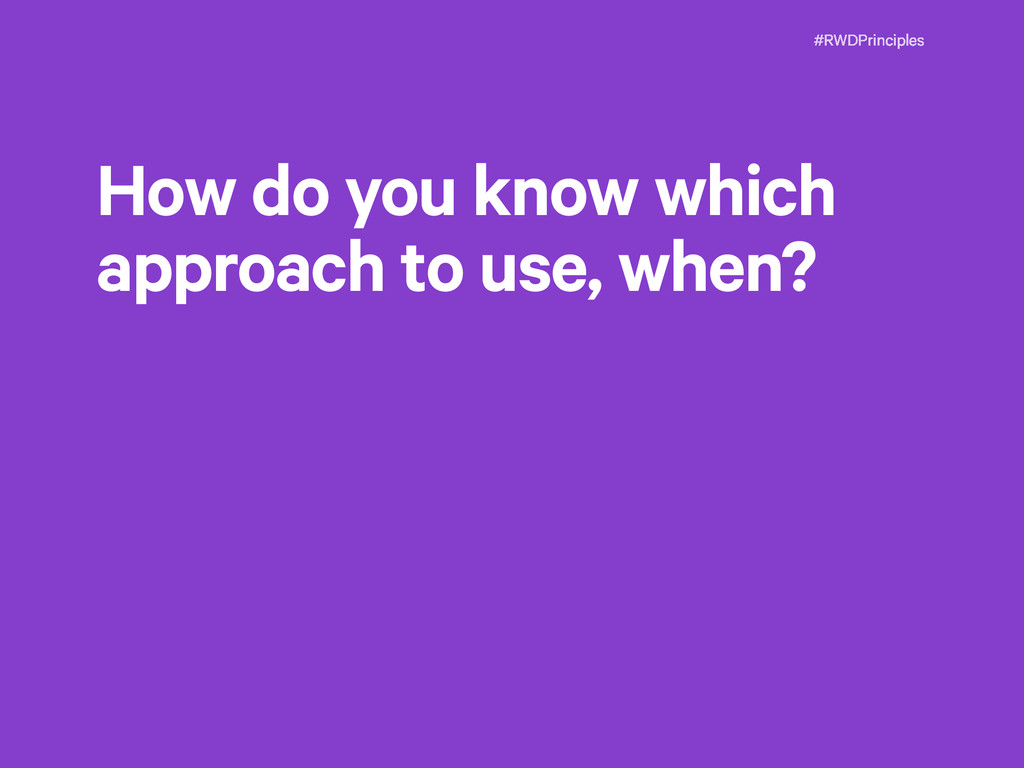 #RWDPrinciples How do you know which approach t...