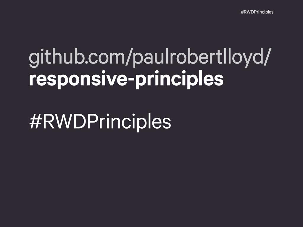 #RWDPrinciples github.com/paulrobertlloyd/ resp...