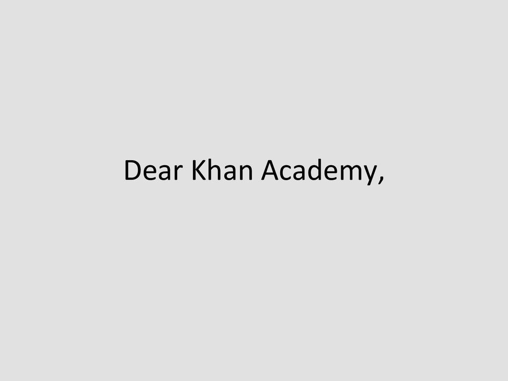 Dear Khan Academy,