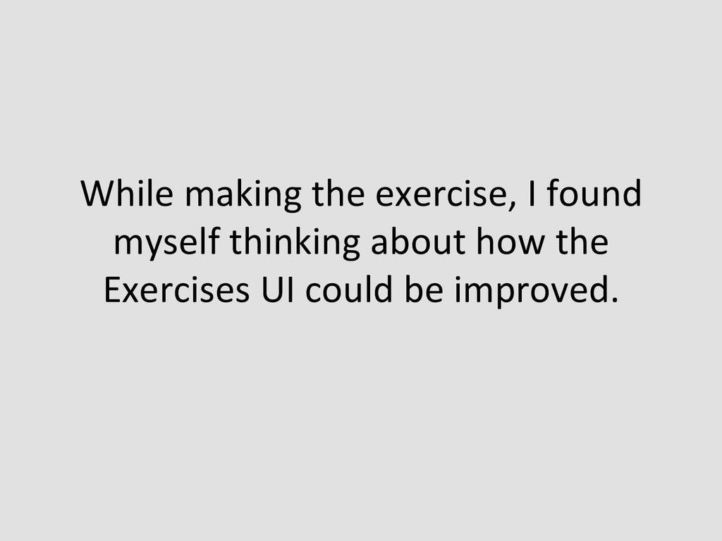 While making the exercise, I fou...