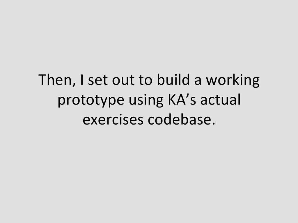 Then, I set out to build a ...