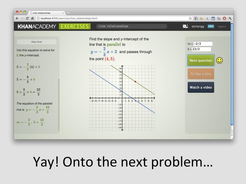 Yay! Onto the next problem…