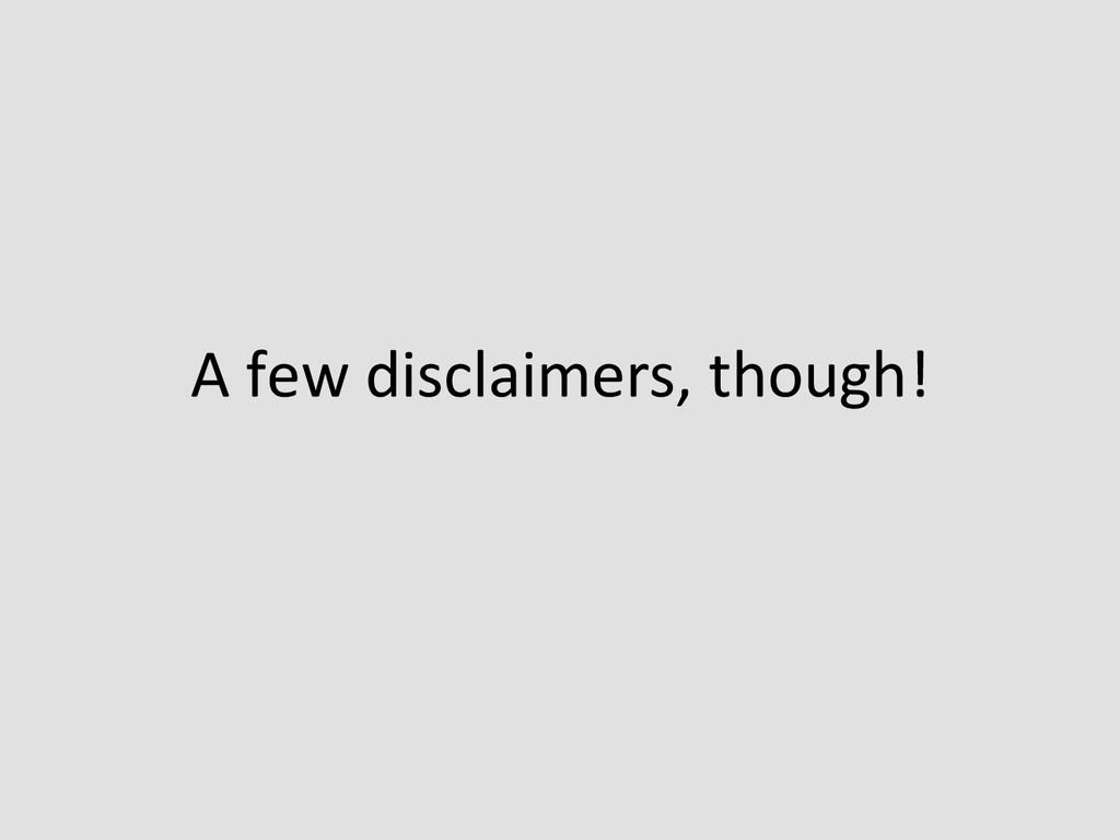 A few disclaimers, though!