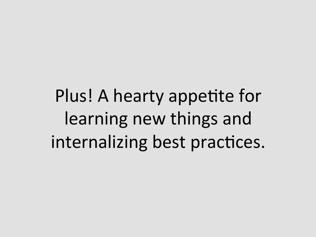 Plus! A hearty appeEte for  lear...