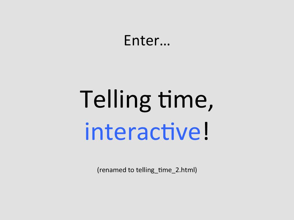 Enter…    Telling Eme,  interacEve!...