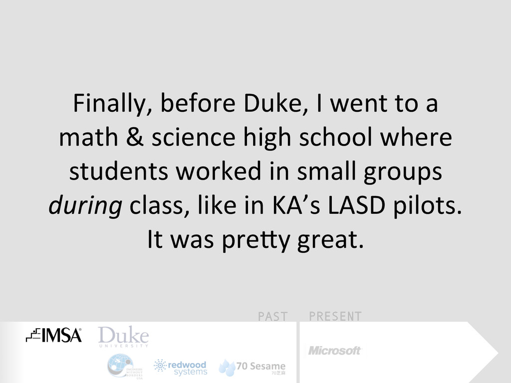PAST PRESENT Finally, before Duke, I...