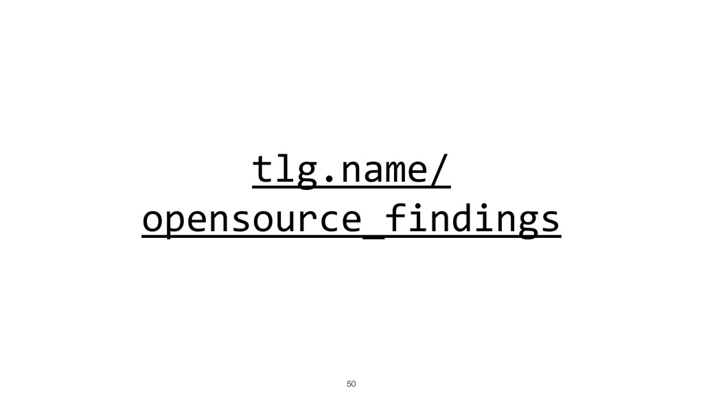 tlg.name/ opensource_findings !50