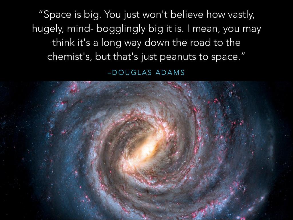 "– D O U G L A S A D A M S ""Space is big. You ju..."