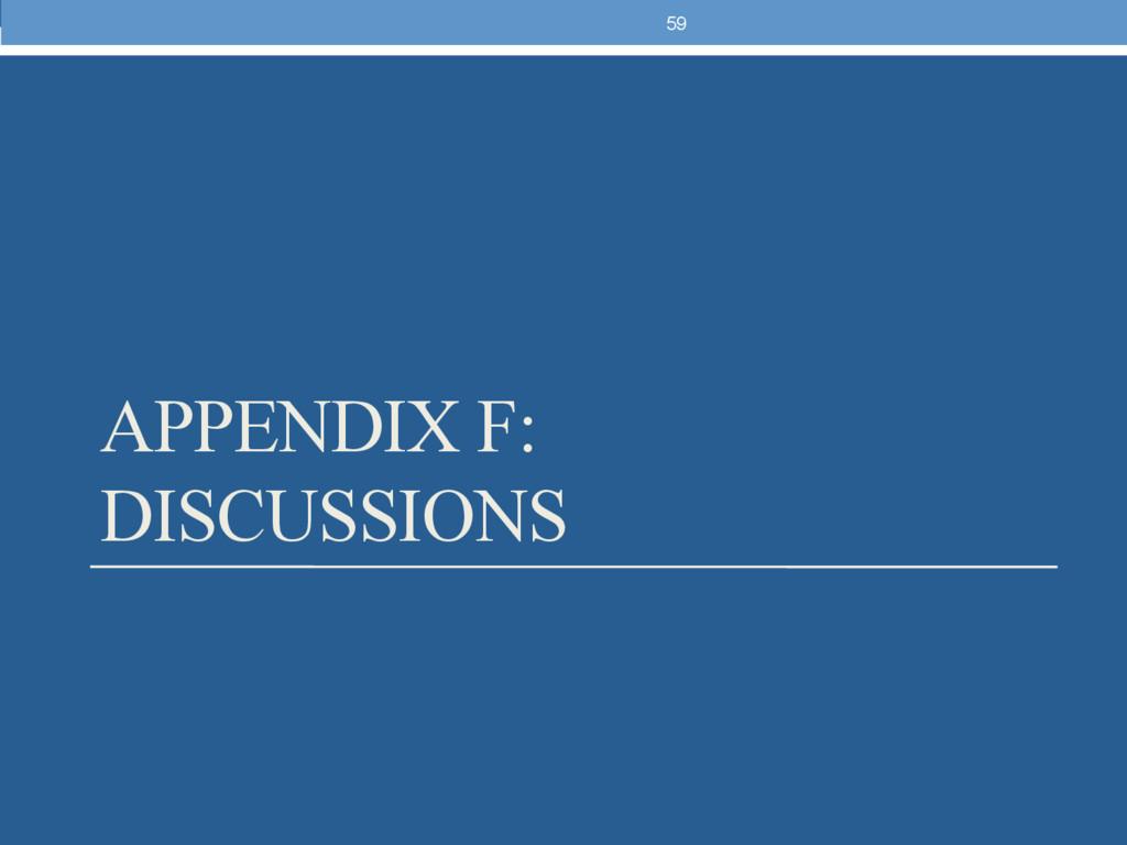 APPENDIX F: DISCUSSIONS 59