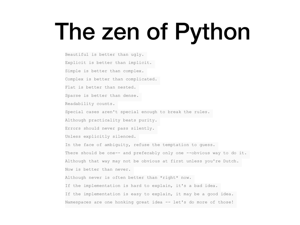 The zen of Python Beautiful is better than ugly...