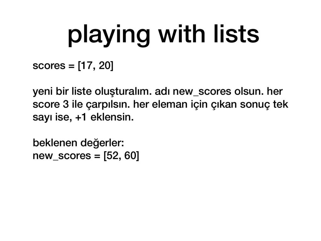 scores = [17, 20] yeni bir liste oluşturalım. a...