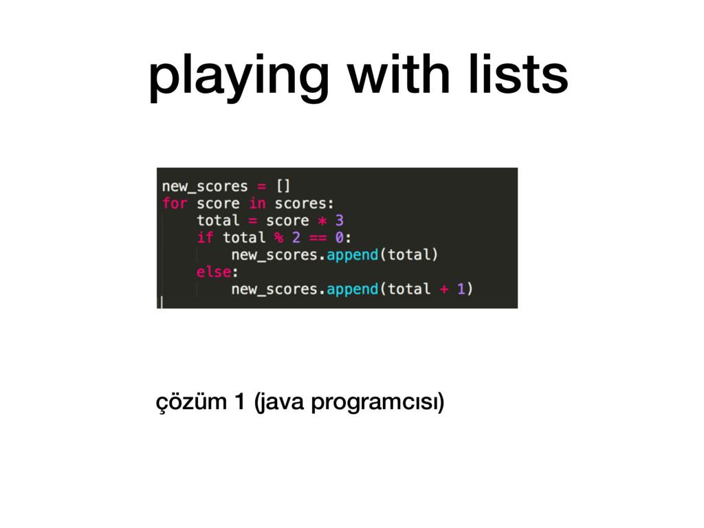 çözüm 1 (java programcısı) playing with lists