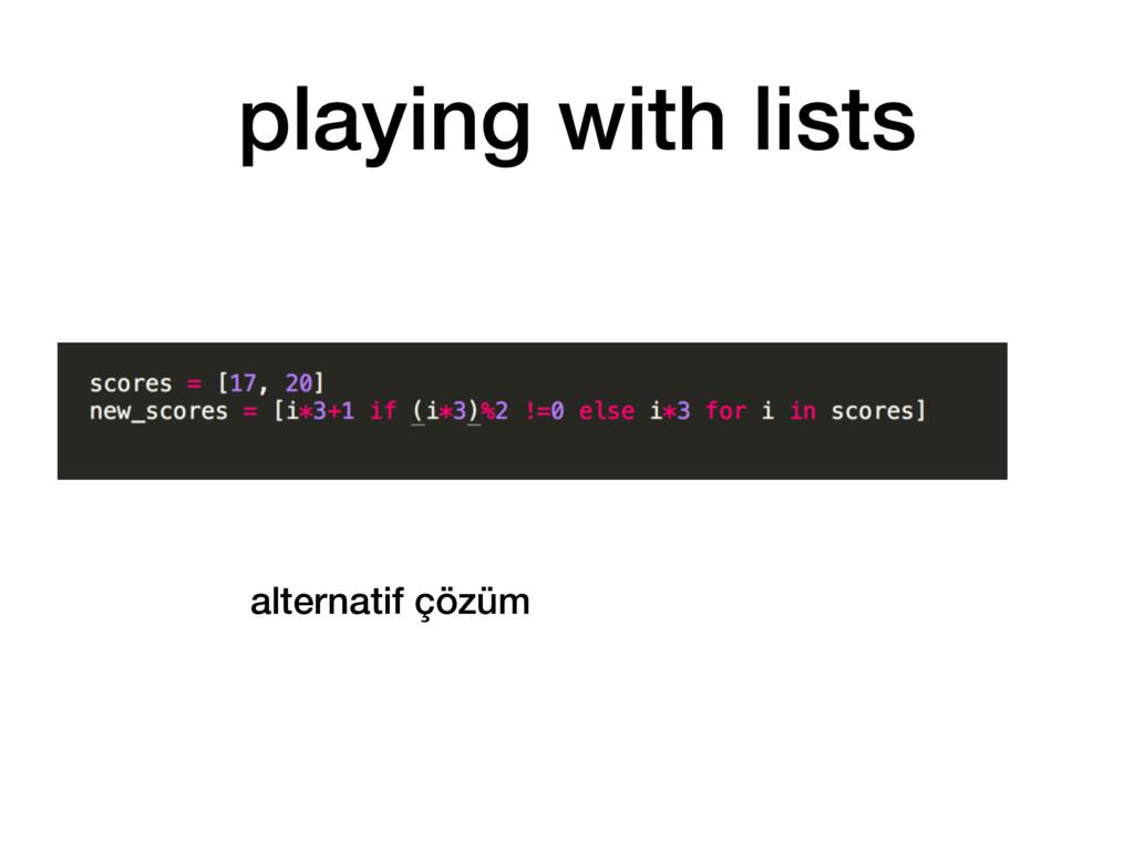 alternatif çözüm playing with lists