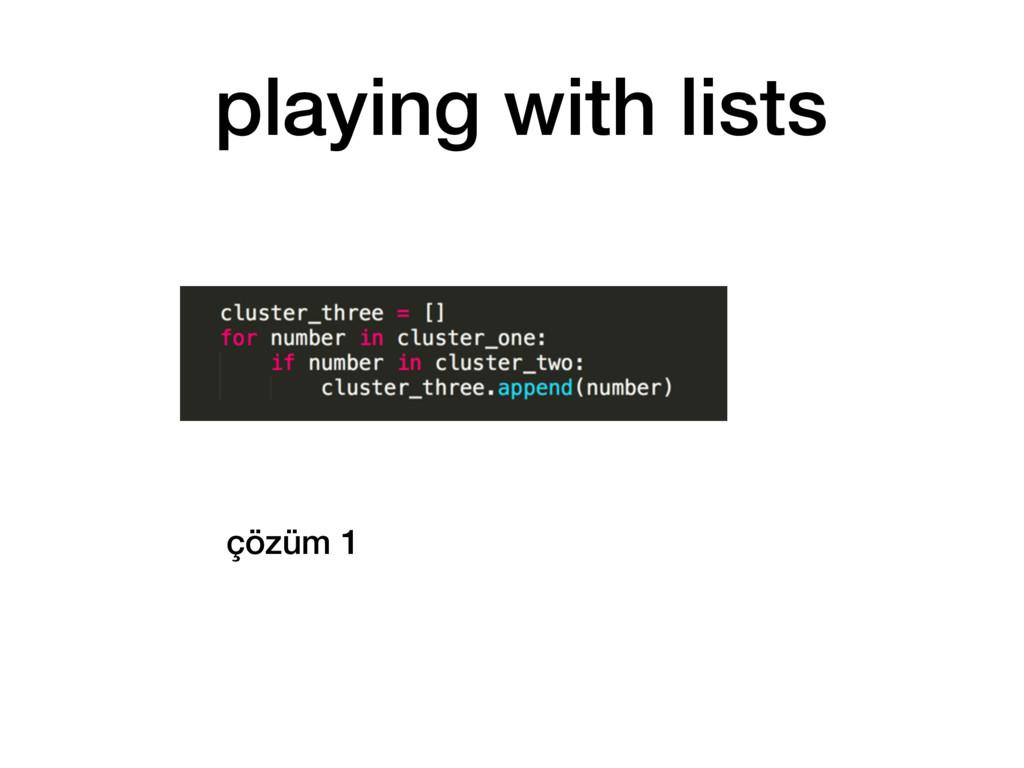 çözüm 1 playing with lists