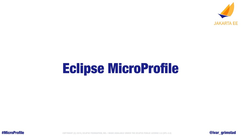 @ivar_grimstad #MicroProfile COPYRIGHT (C) 2019,...