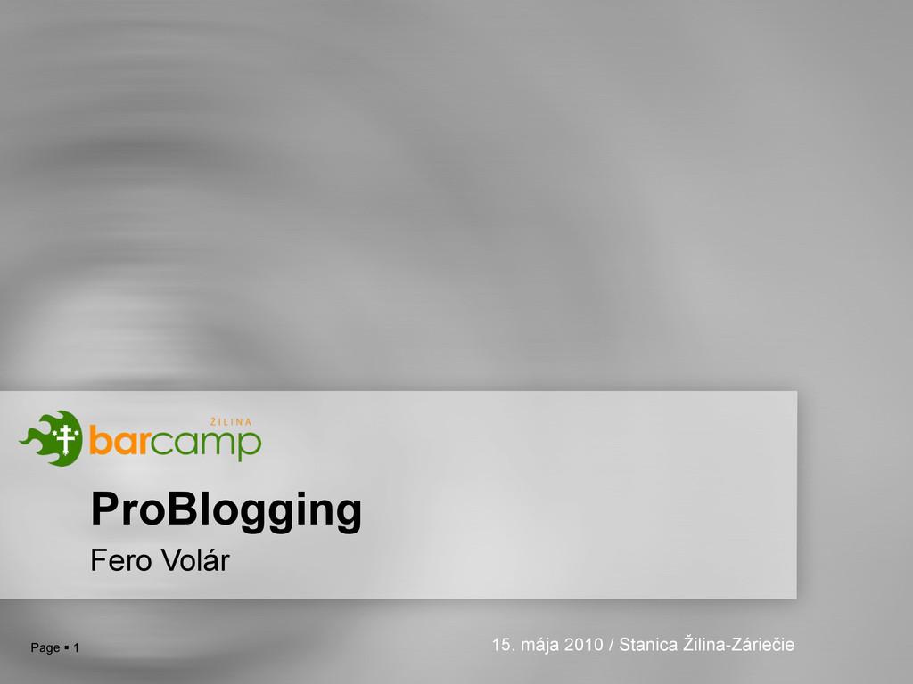 Page  1 ProBlogging Fero Volár 15. mája 2010 /...