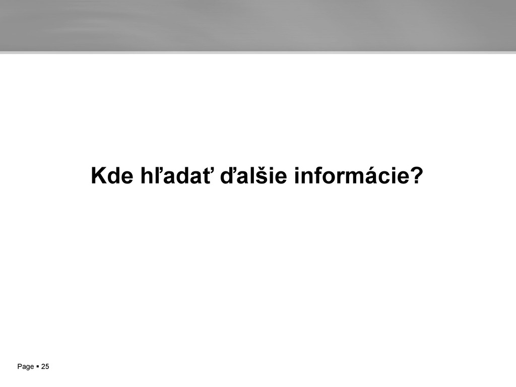 Page  25 Kde hľadať ďalšie informácie?