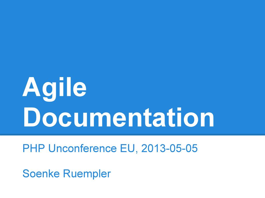 Agile Documentation PHP Unconference EU, 2013-0...