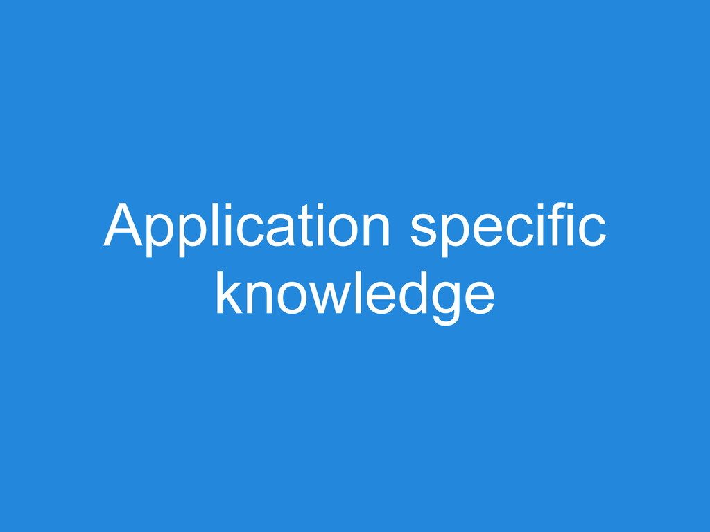 Application specific knowledge