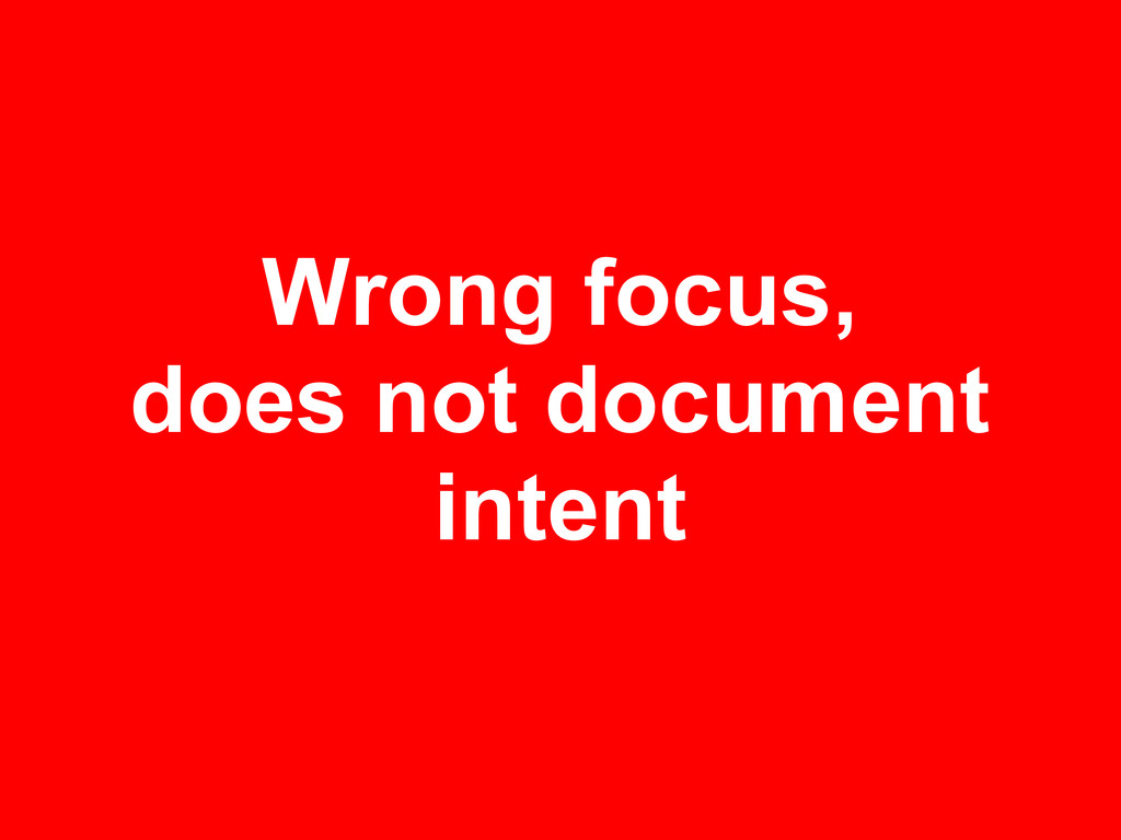 Wrong focus, does not document intent