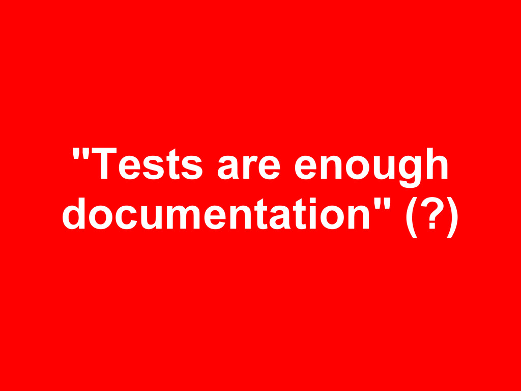 """Tests are enough documentation"" (?)"