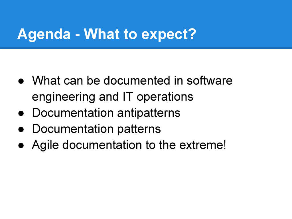 Agenda - What to expect? ● What can be document...