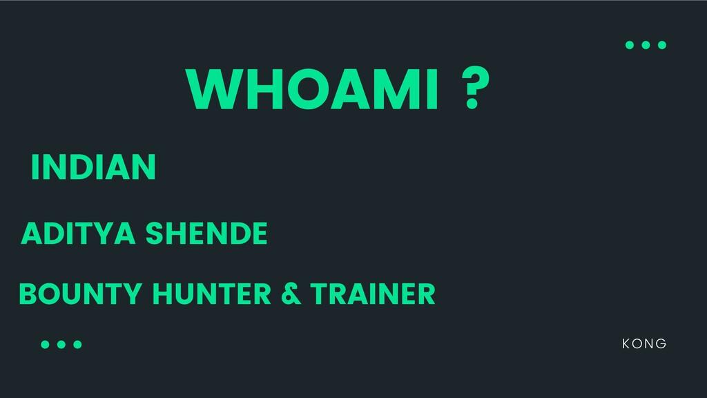 KONG WHOAMI ? ADITYA SHENDE BOUNTY HUNTER & TRA...