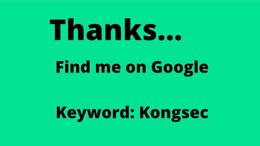 Thanks... Find me on Google Keyword: Kongsec