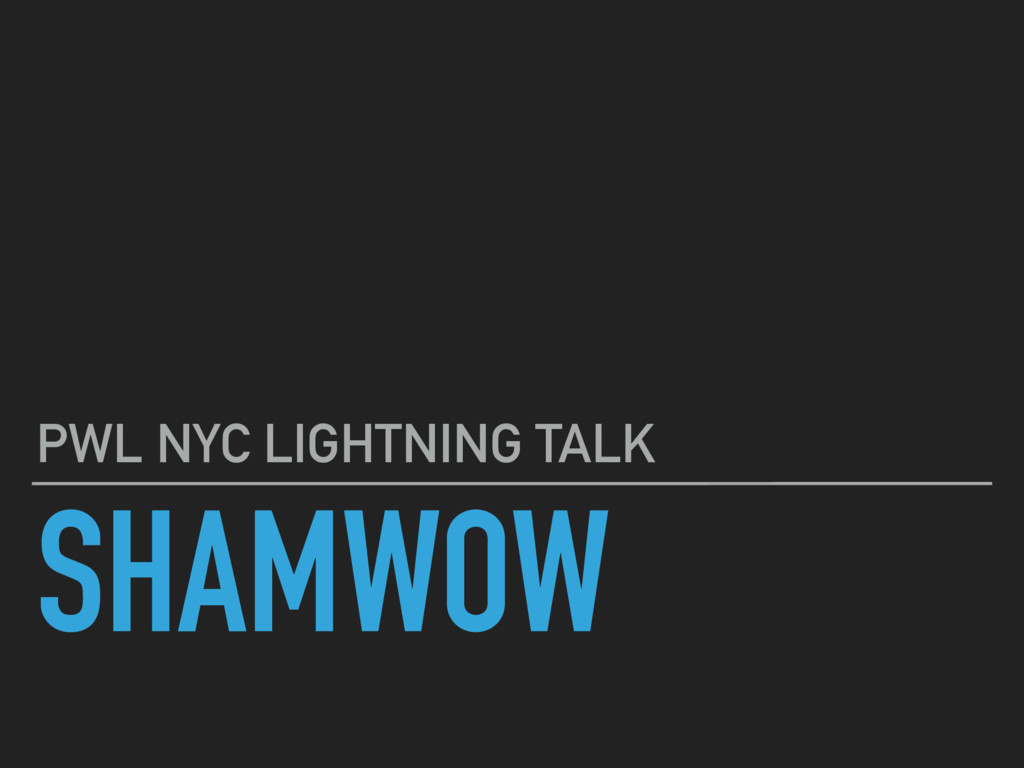 SHAMWOW PWL NYC LIGHTNING TALK