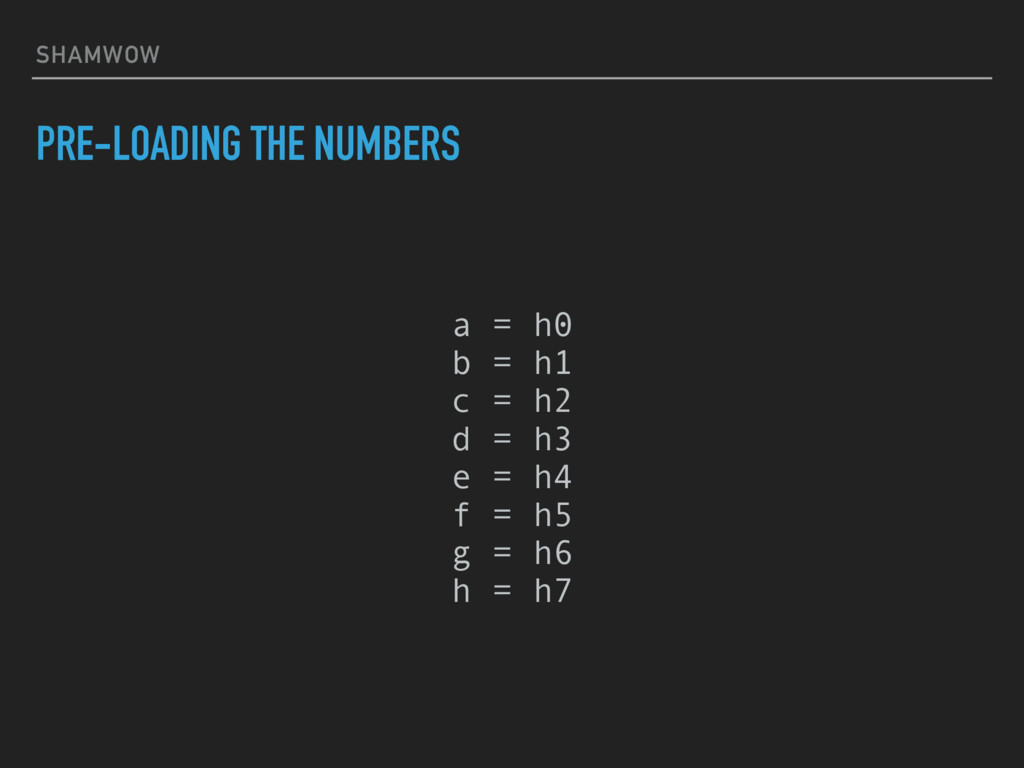 SHAMWOW PRE-LOADING THE NUMBERS a = h0 b = h1...