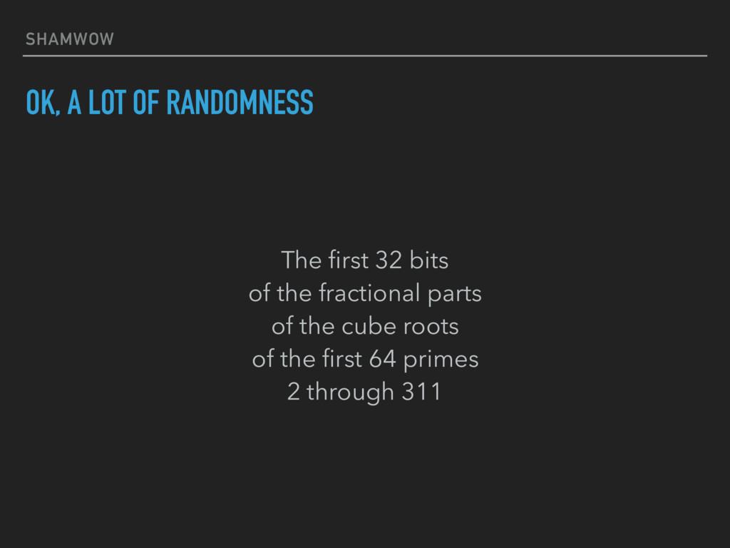 SHAMWOW OK, A LOT OF RANDOMNESS The first 32 bit...