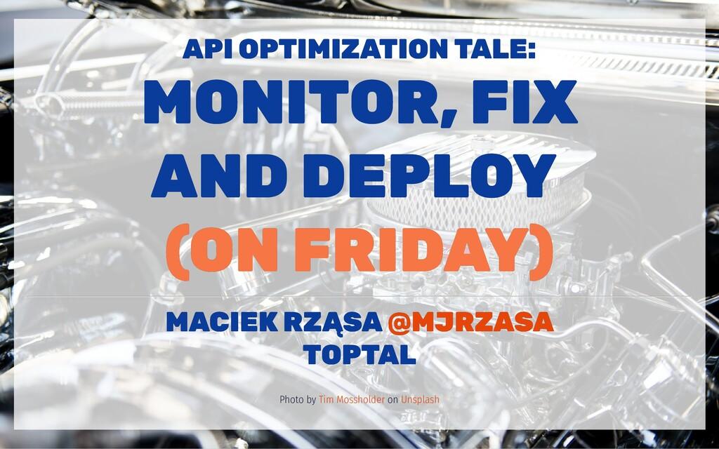 API OPTIMIZATION TALE: API OPTIMIZATION TALE: M...