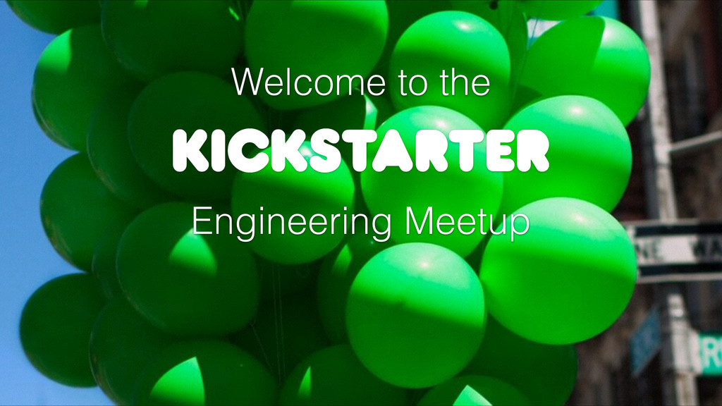 Engineering Meetup Welcome to the