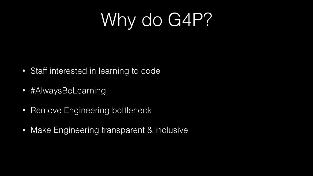 Why do G4P? • Staff interested in learning to c...