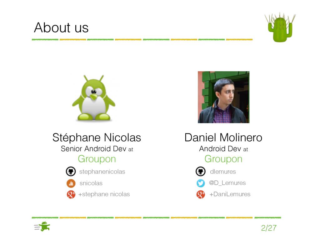 2/27 About us Stéphane Nicolas Senior Android D...