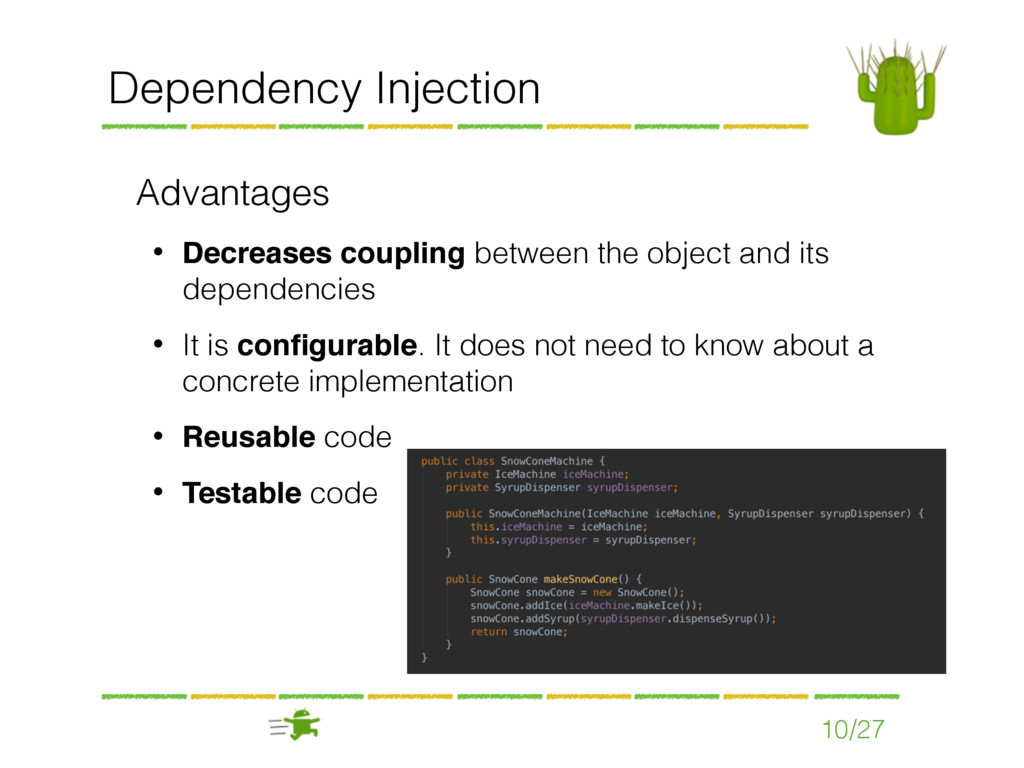 Dependency Injection Advantages • Decreases cou...