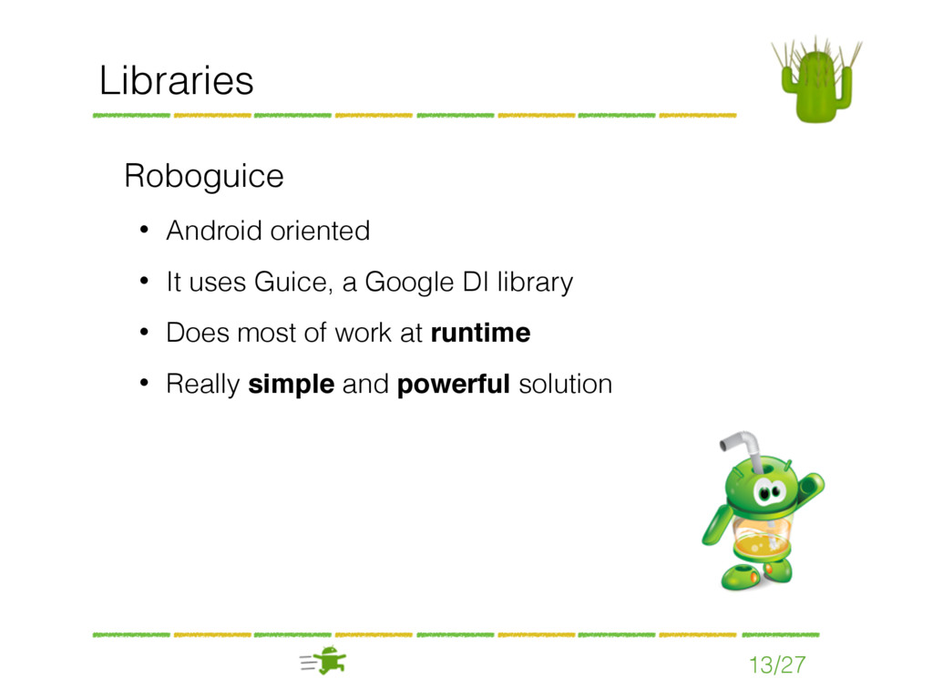 13/27 Libraries Roboguice • Android oriented • ...