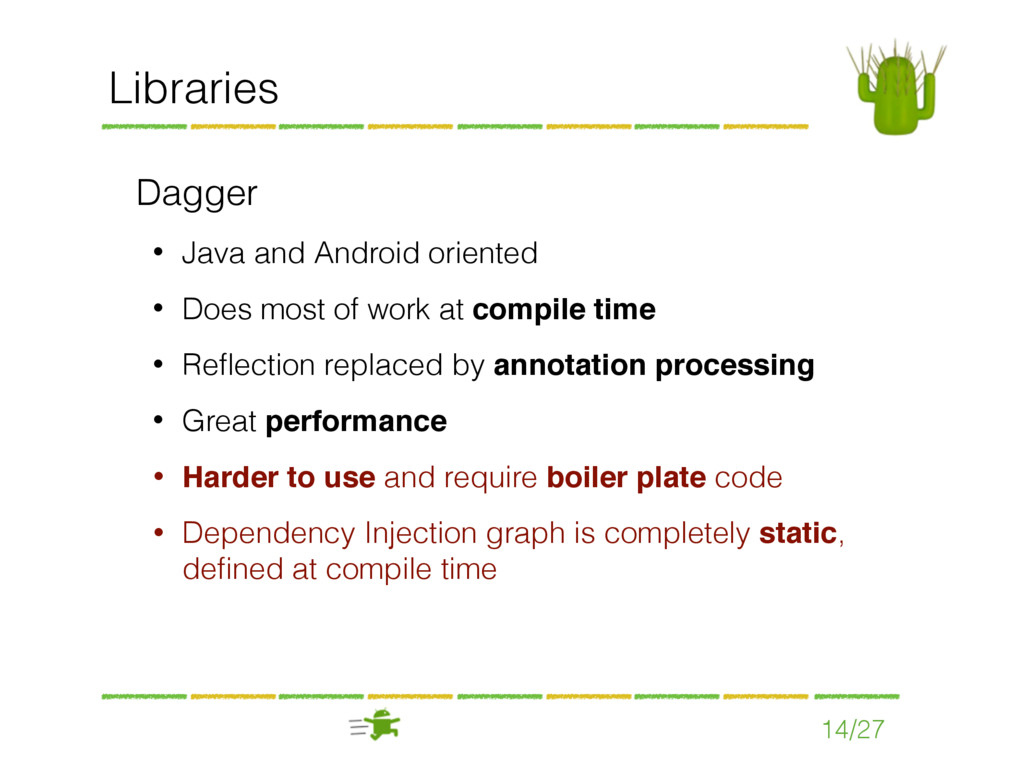 14/27 Libraries Dagger • Java and Android orien...