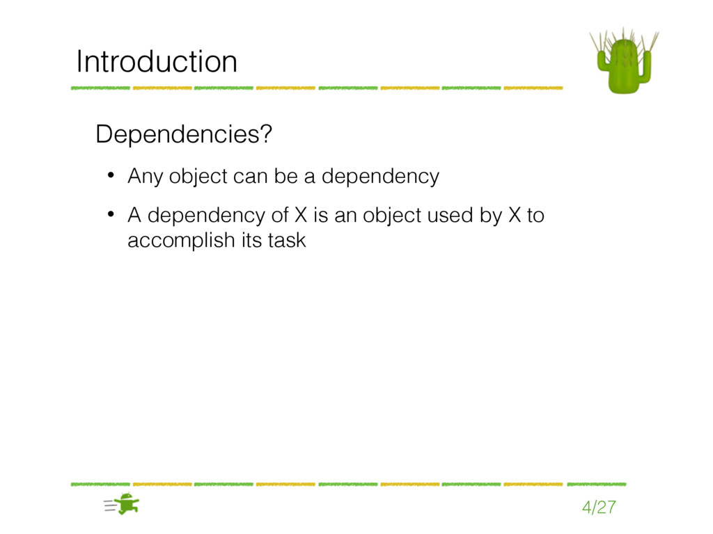Dependencies? • Any object can be a dependency ...