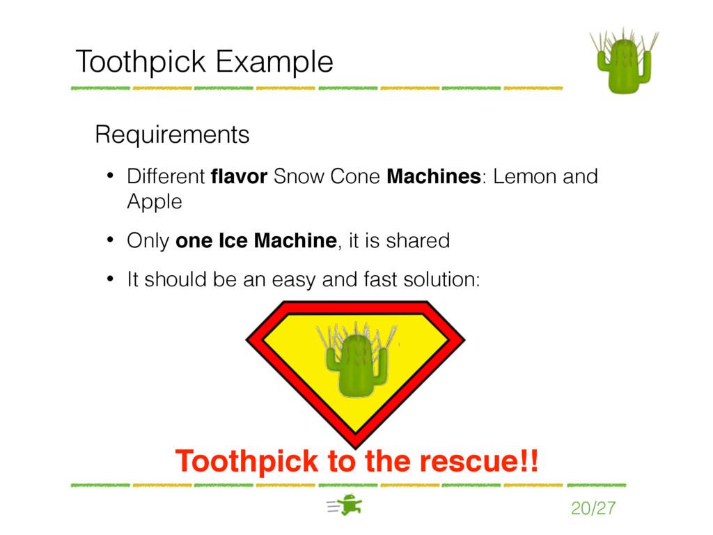 20/27 Toothpick Example Requirements • Differen...