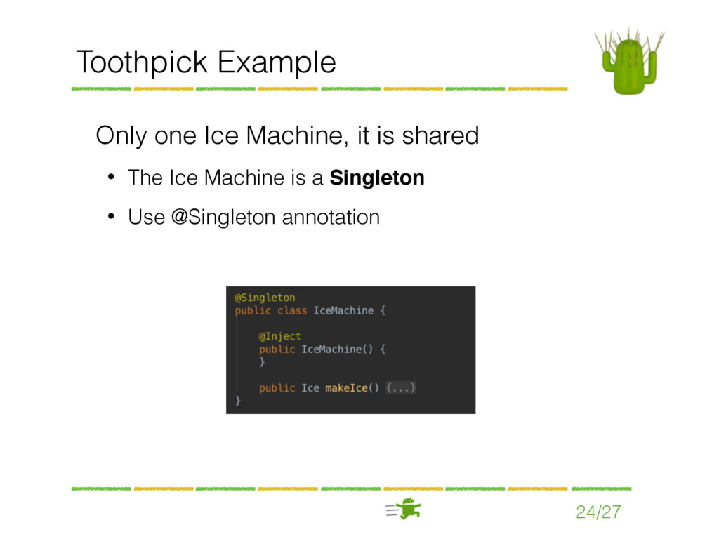 24/27 Toothpick Example Only one Ice Machine, i...