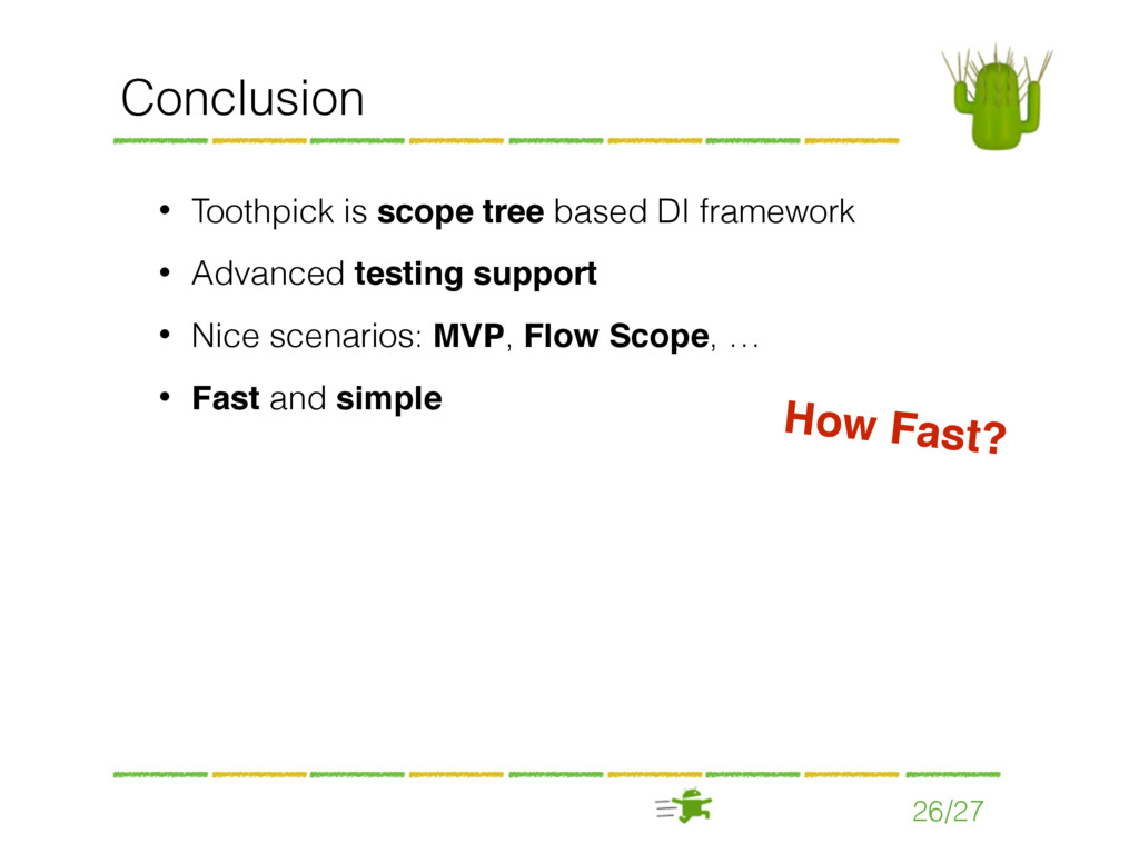 26/27 Conclusion • Toothpick is scope tree base...
