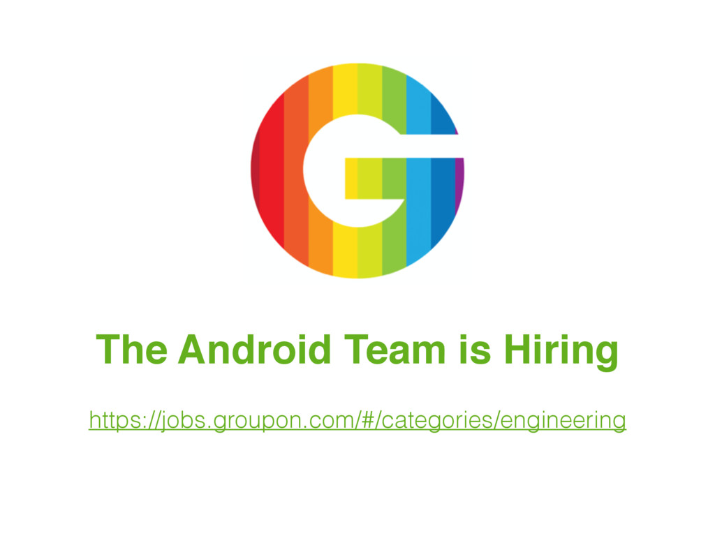 The Android Team is Hiring https://jobs.groupon...