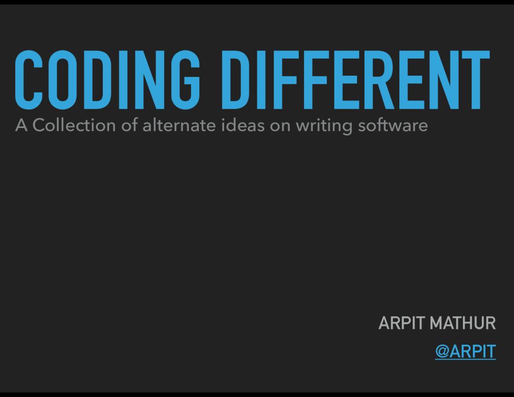 CODING DIFFERENT ARPIT MATHUR @ARPIT A Collecti...