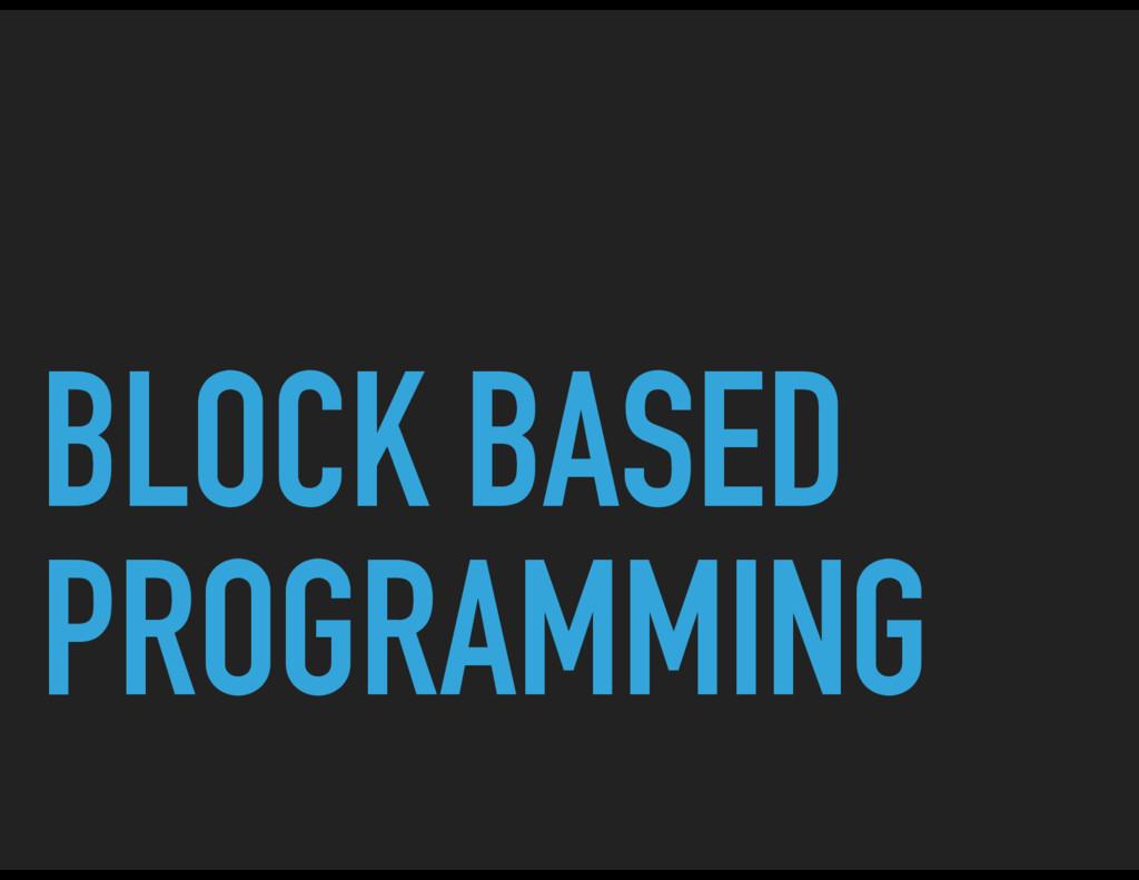 BLOCK BASED PROGRAMMING