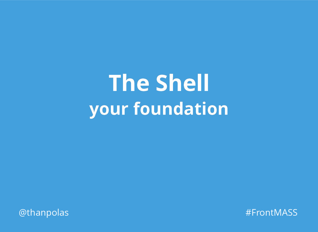 The Shell The Shell your foundation your founda...