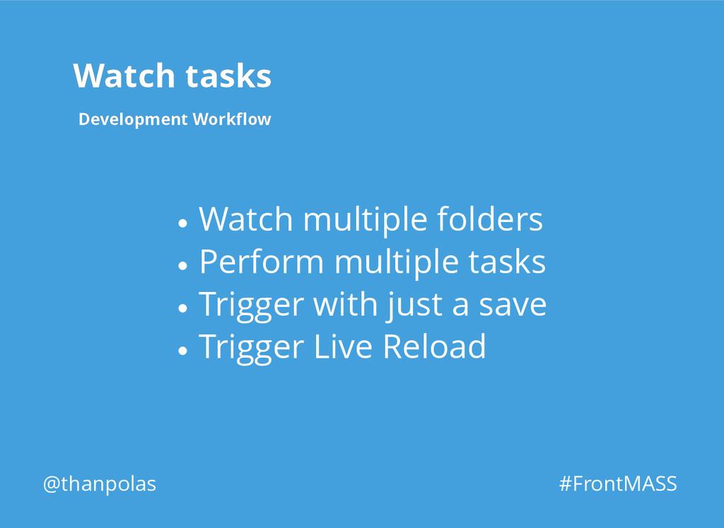 Watch tasks Watch tasks Development Workflow Dev...